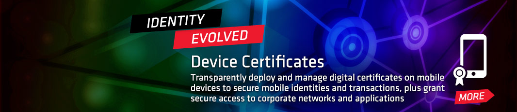 Device Certificates: Transparently deploy and manage digital certificates on mobile devices, plus grant secure access to corporate networks and applications
