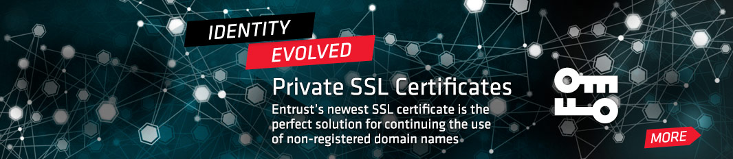 Private SSL Certificates: Entrust's newest SSL certificate is the perfect solution for continuing the use of non-registered domain names