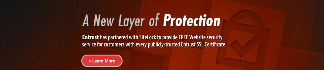 A New Layer of Protection - Entrust has partnered with SiteLock to provide FREE Website security service for customers with every publicly-trusted Entrust SSL Certificate.